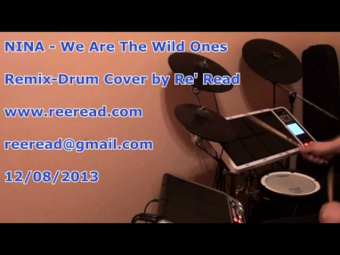 NINA -  We Are The Wild Ones  ( Remix - Drum Cover by Re' Read )
